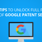 7 Advanced Tips to unlock the full potential of Google Patent Search