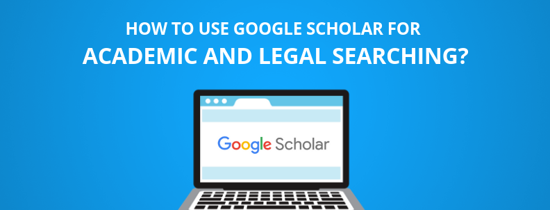 Google Scholar Guide: How to Use Google Scholar for Legal