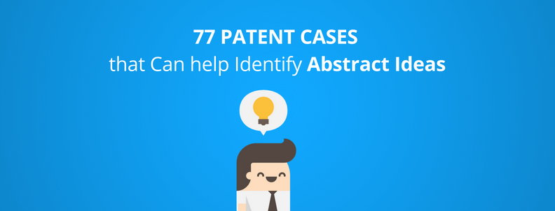 77 Patent cases that can help identify USPTO Abstract ideas – GreyB
