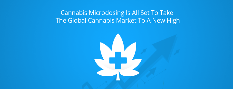 Cannabis Microdosing: Market trends indicate global cannabis
