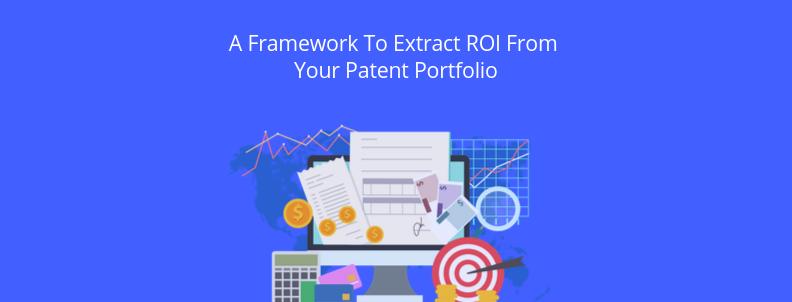 Extract ROI from patent portfolio
