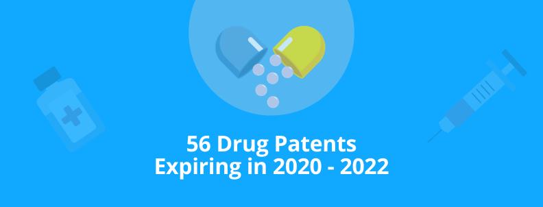 56 drug patents expiring in 2020 2021 2022