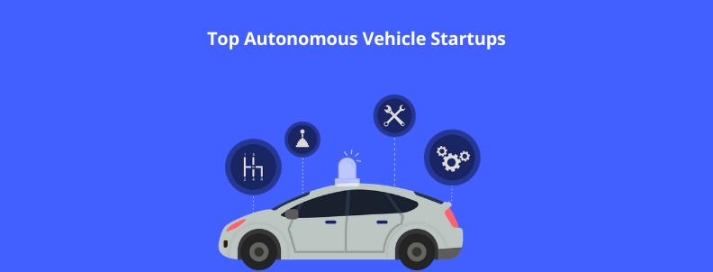Top Autonomous Vehicle Startups