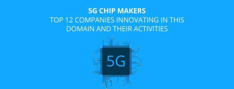 5g-chip-makers-top-12-companies-innovating-in-this-domain-and-their-activities