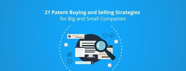 21-patent-buying-and-selling-strategies-for-big-and-small-companies