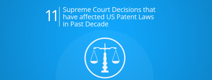 11 Supreme Court Decisions That Have Affected US Patent Laws