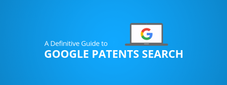 The Definitive Guide To Google Patents Search – GreyB